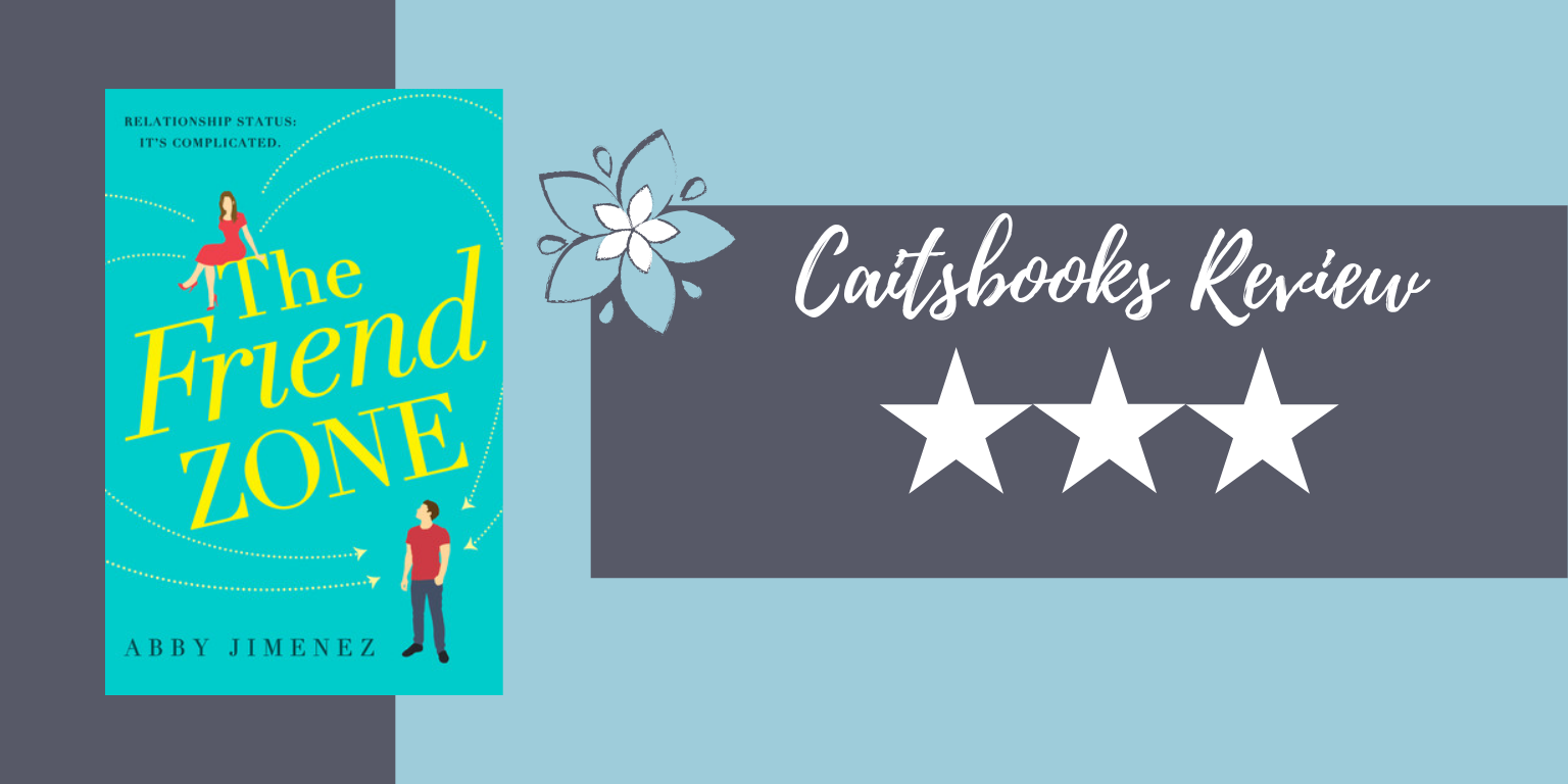 Caitsbooks Reviews: The Friend Zone by Abby Jimenez (3 Stars)