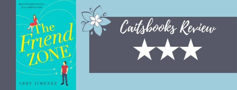 Caitsbooks Reviews: The Friend Zone by Abby Jimenez (3 Stars)