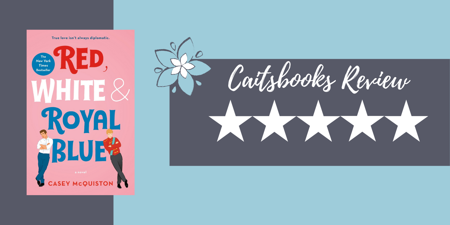 Caitsbooks Reviews: Red White and Royal Blue by Casey McQuiston, 5 Stars