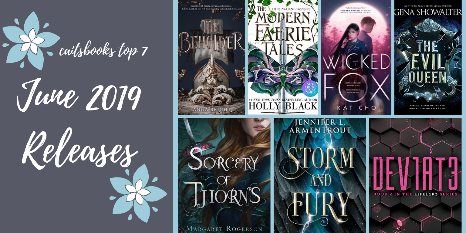 [Alt img: Caitsbooks Top 7 June 2019 Releases. 7 Covers are shown: The Beholder, Modern Faerie Tales, Wicked Fox, The Evil Queen, Sorcery of Thorns, Storm and Fury, and Dev1at3 (Deviate)]