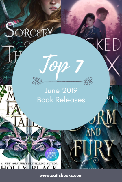 "[Alt img: ""Top 7 June 2019 Book Releases"". Behind the text are four book covers (Sorcery of Thorns, Wicked Fox Modern Faerie Tales, Storm and Fury). On the bottom, there is a link to www.caitsbooks.com]"