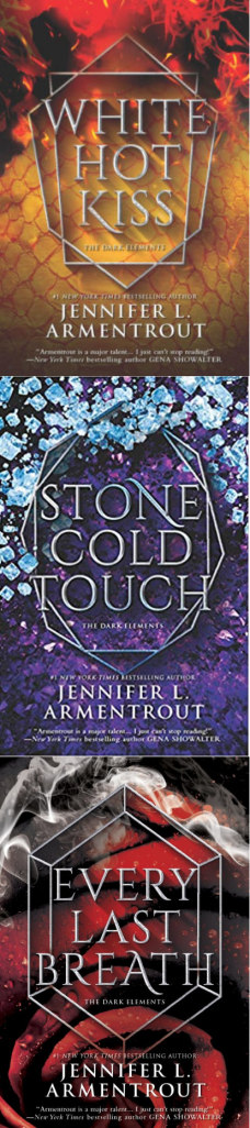 The new covers for the dark elements series by Jennifer L. Armentrout including White Hot Kiss, Stone Cold Touch, Every Last Breath