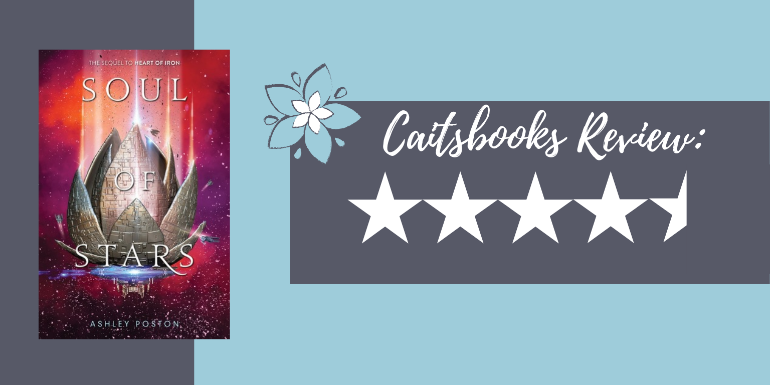 Caitsbooks Reviews Soul of Stars (Heart of Iron #2( by Ashley Poston - 4.5 Stars