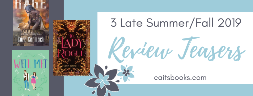Caitsboosk.com 3 late summer/fall 2019 Review Teasers- The Lady Rogue, Rage, Well Met
