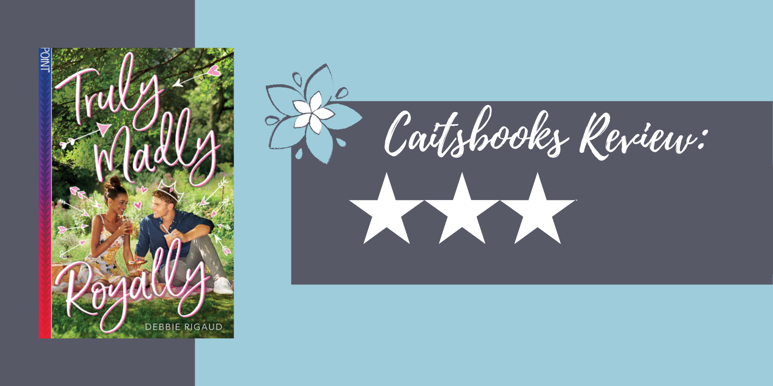 Caitsbooks Reviews Truly Madly Royally by Debbie Rigaud - 3 Stars