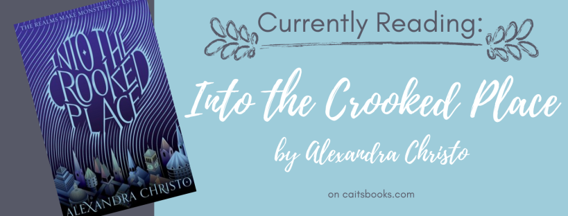 Currently Reading: Into the Crooked Place by Alexandra Christo