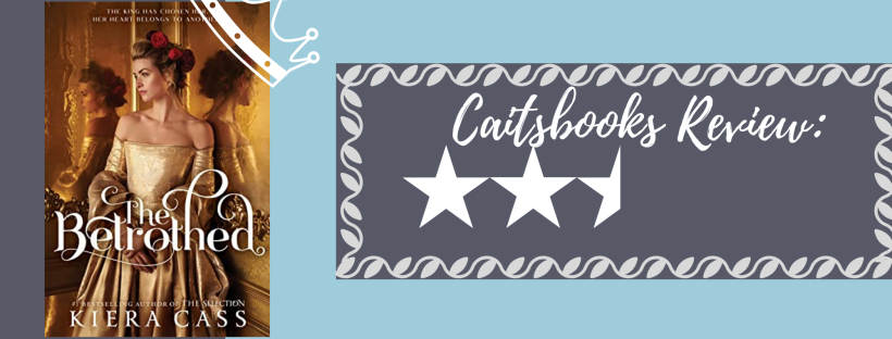Caitsbooks Reviews The Betrothed by Kiera Cass - 2.5 Stars